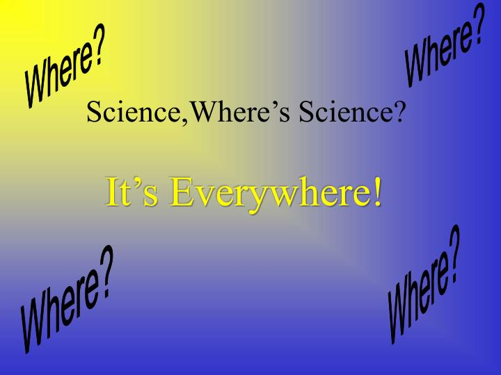 Science where s science