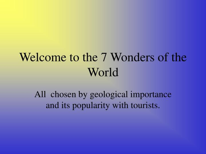 Welcome to the 7 Wonders of the World