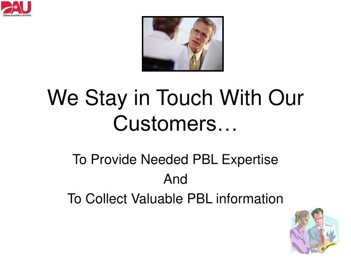 We Stay in Touch With Our Customers…