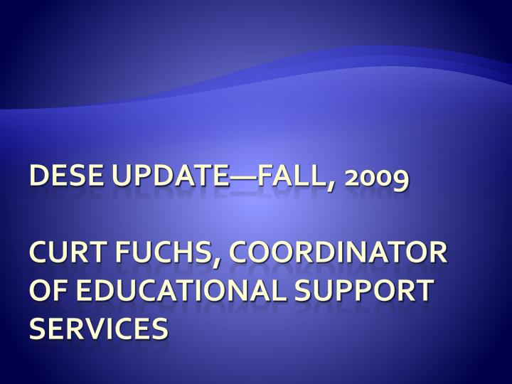 dese update fall 2009 curt fuchs coordinator of educational support services