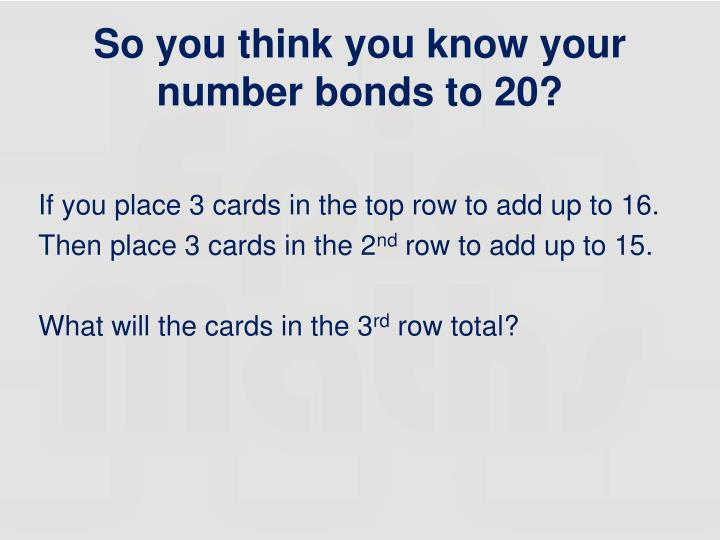 So you think you know your number bonds to 20?