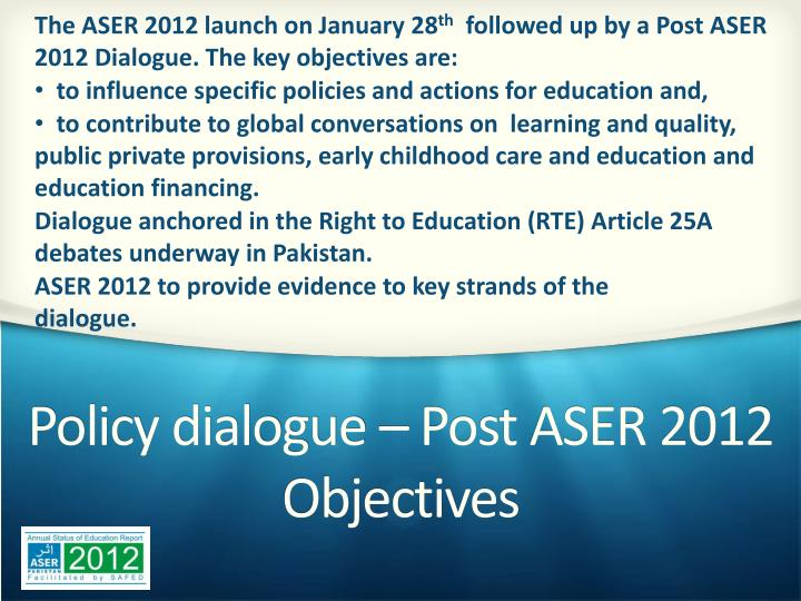 Policy dialogue post aser 2012 objectives