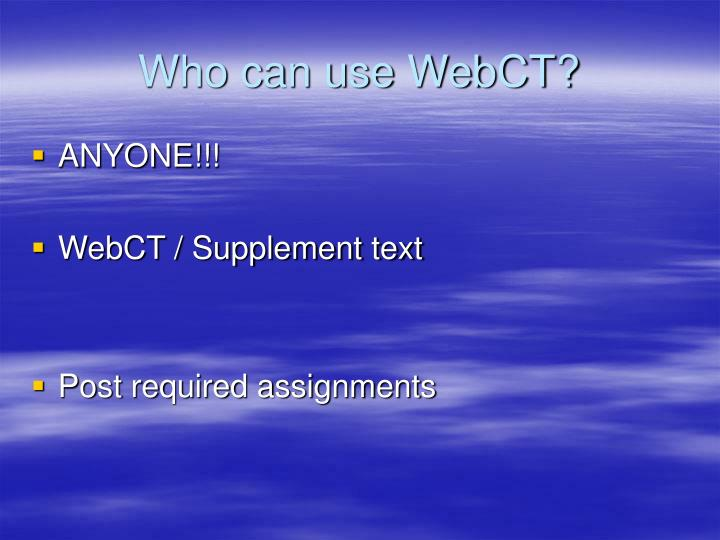 Who can use WebCT?
