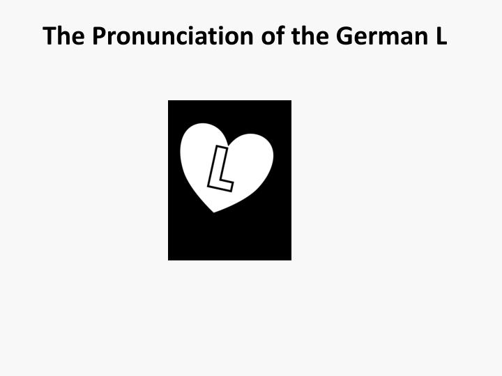 PPT - The Pronunciation of the German L PowerPoint