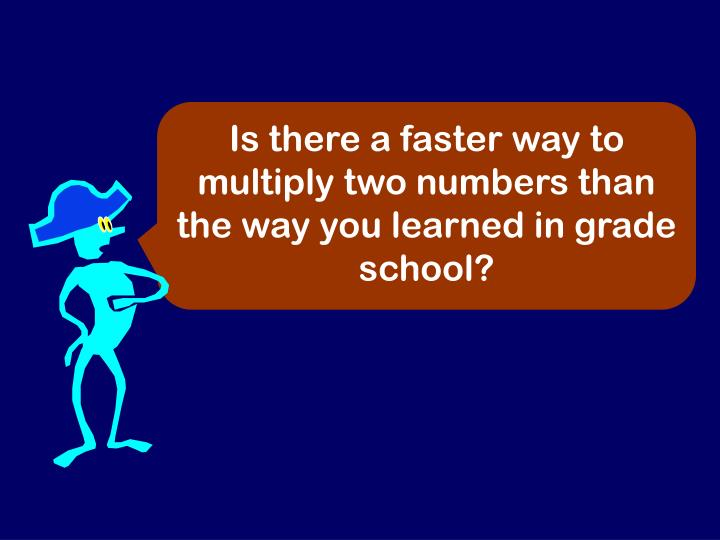 Is there a faster way to multiply two numbers than the way you learned in grade school?
