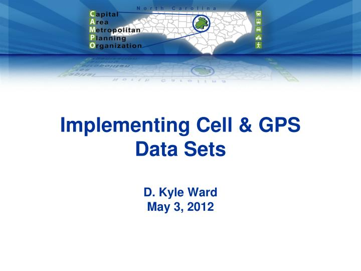 implementing cell gps data sets d kyle ward may 3 2012