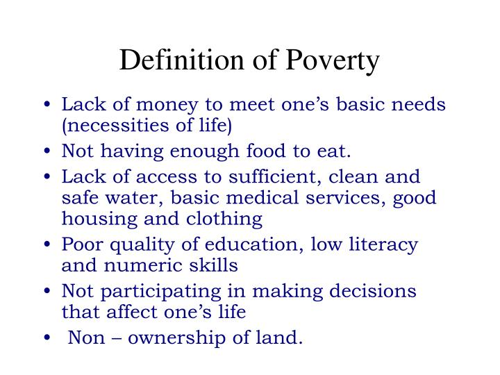 a definition for poverty What is the poverty line  each country's figure is based on their poverty line definition and official national statistics to derive a per capita per day rate,.