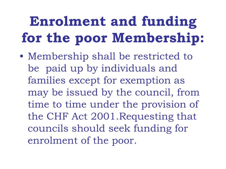 Enrolment and funding for the poor Membership: