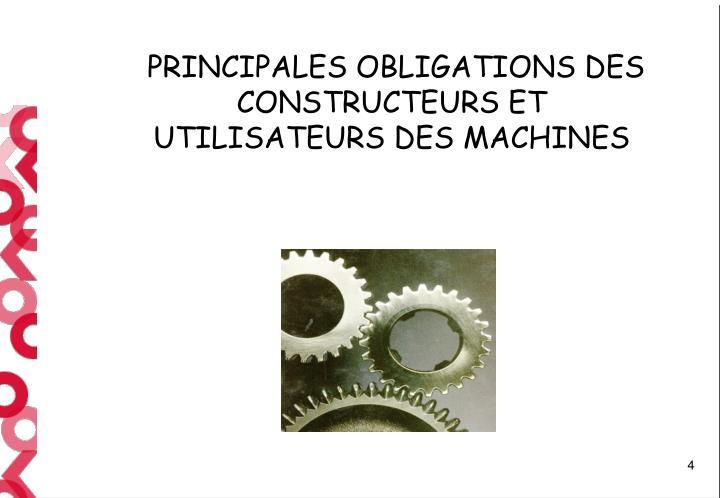PRINCIPALES OBLIGATIONS DES CONSTRUCTEURS ET UTILISATEURS DES MACHINES