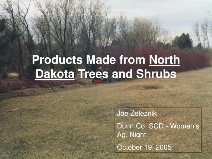 products made from north dakota trees and shrubs