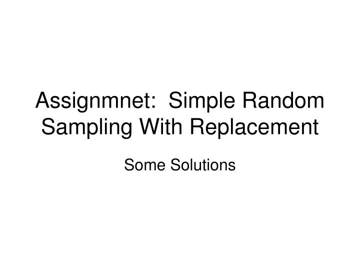 Assignmnet simple random sampling with replacement