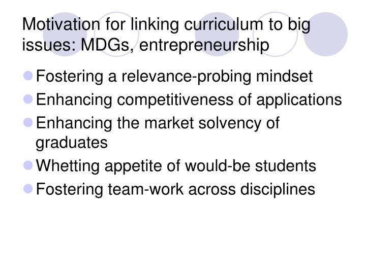 Motivation for linking curriculum to big issues: MDGs, entrepreneurship