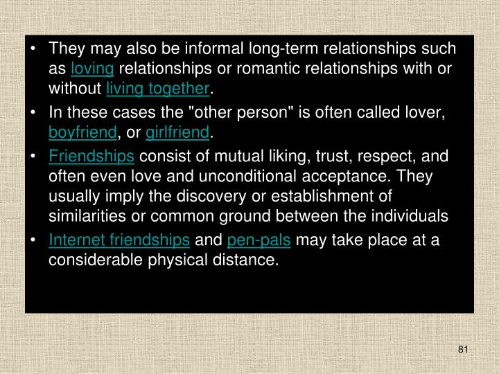 They may also be informal long-term relationships such as