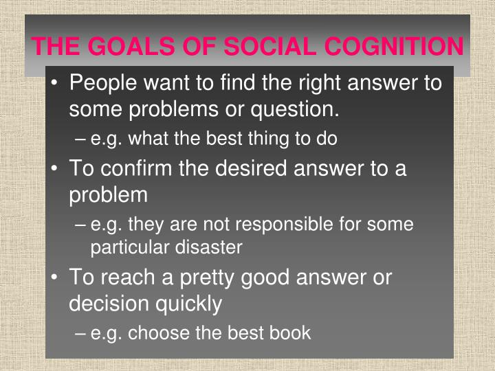 THE GOALS OF SOCIAL COGNITION