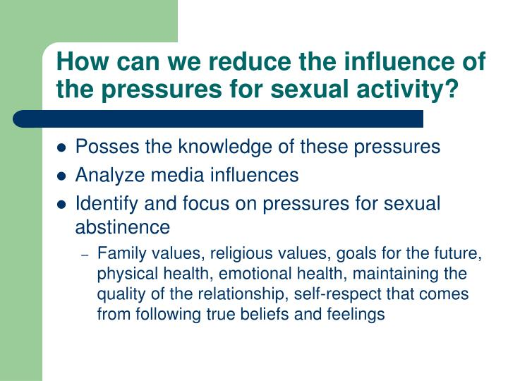 How can we reduce the influence of the pressures for sexual activity?