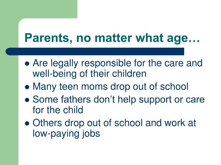 Parents, no matter what age…