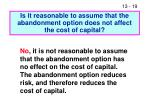 is it reasonable to assume that the abandonment option does not affect the cost of capital