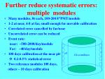 further reduce systematic errors multiple modules