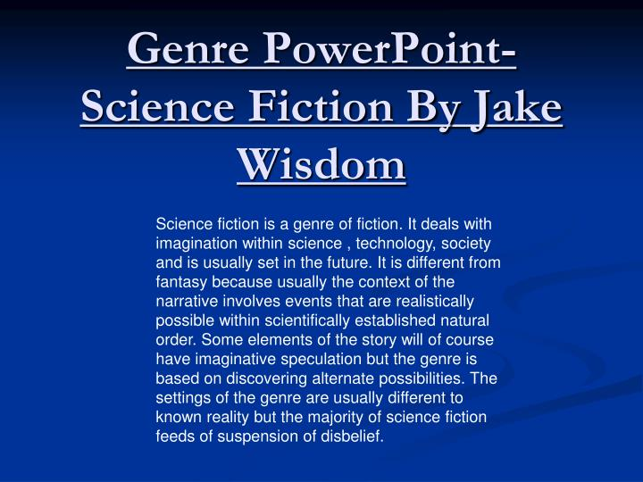 the genre of science fiction Science fiction definition is - fiction dealing principally with the impact of actual or imagined science on society or individuals or having a scientific factor as an essential orienting component how to use science fiction in a sentence.