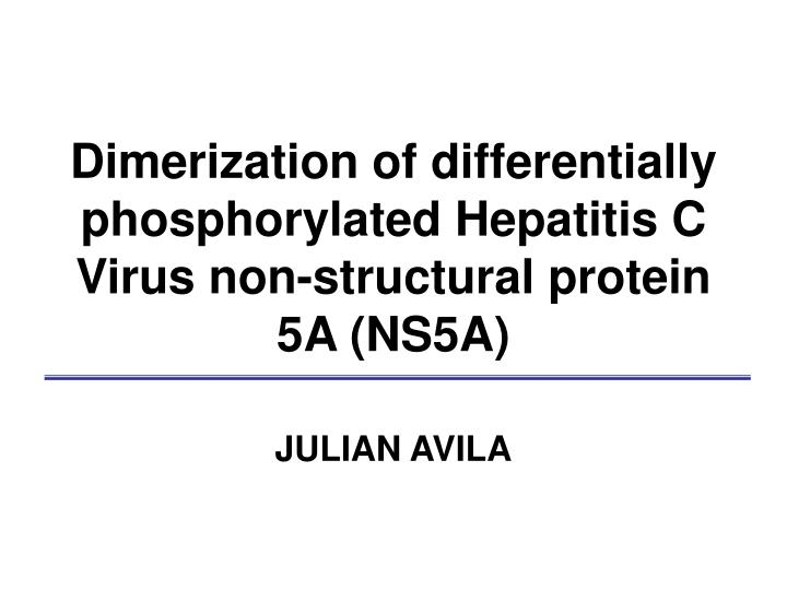 dimerization of differentially phosphorylated hepatitis c virus non structural protein 5a ns5a n.