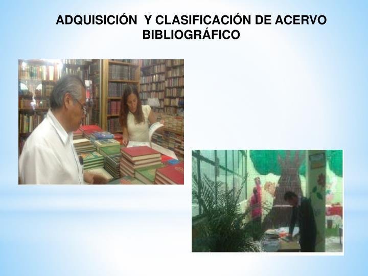 ADQUISICIÓN  Y CLASIFICACIÓN DE ACERVO BIBLIOGRÁFICO