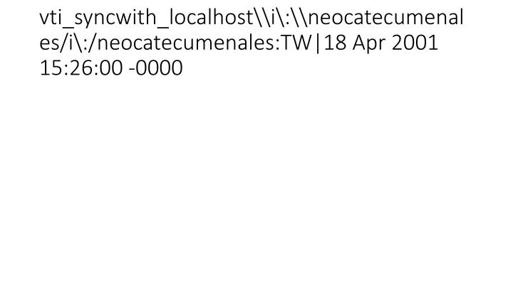 vti_syncwith_localhost\i\:\neocatecumenales/i\:/neocatecumenales:TW|18 Apr 2001 15:26:00 -0000