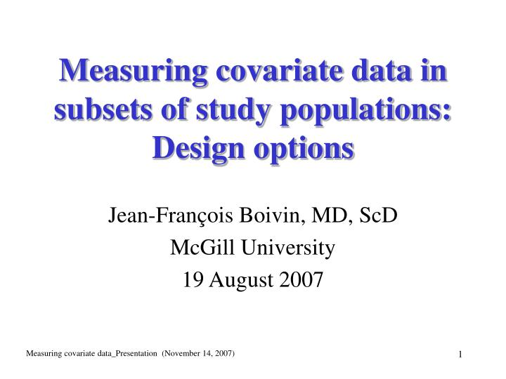 measuring covariate data in subsets of study populations design options