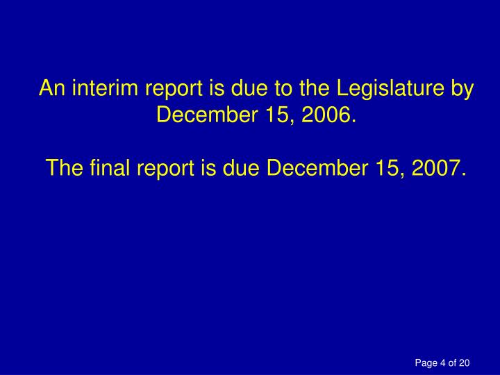 An interim report is due to the Legislature by December 15, 2006.