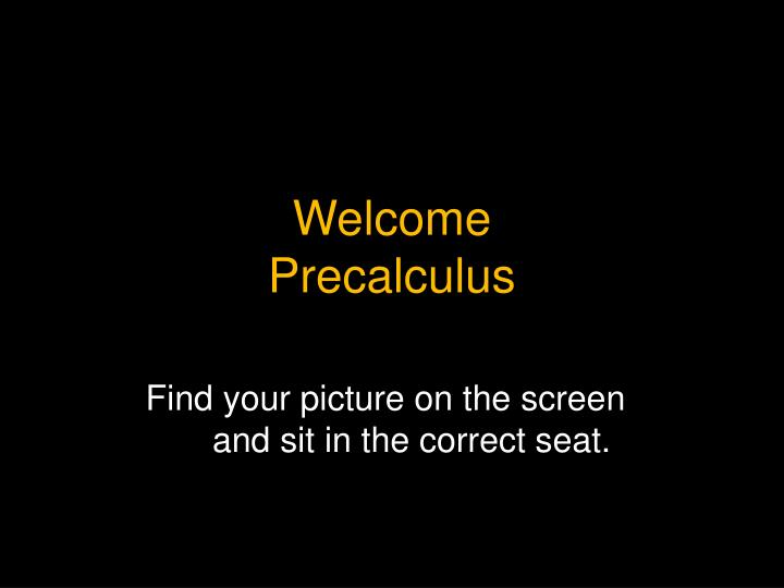 PPT - Welcome Precalculus PowerPoint Presentation - ID:5896837