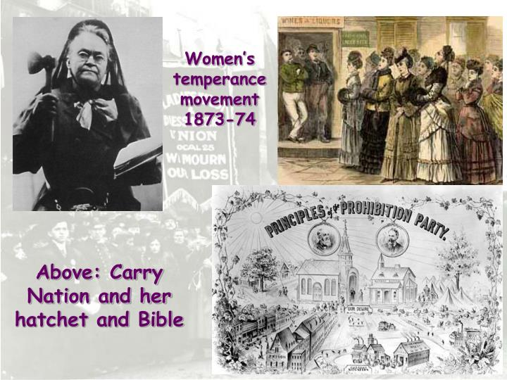 Above: Carry Nation and her hatchet and Bible
