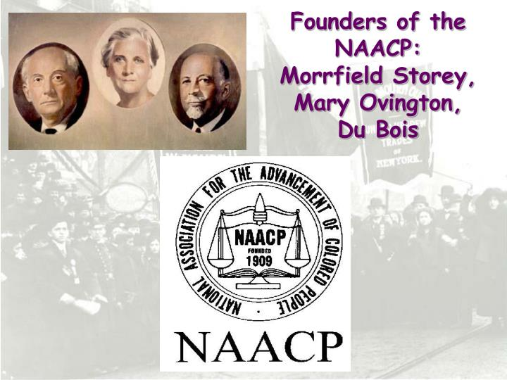 Founders of the NAACP: Morrfield Storey, Mary Ovington, Du Bois