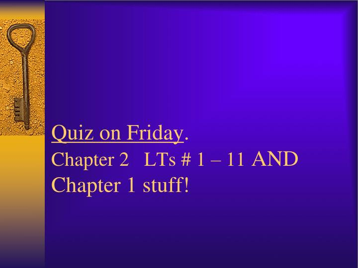 Quiz on friday chapter 2 lts 1 11 and chapter 1 stuff