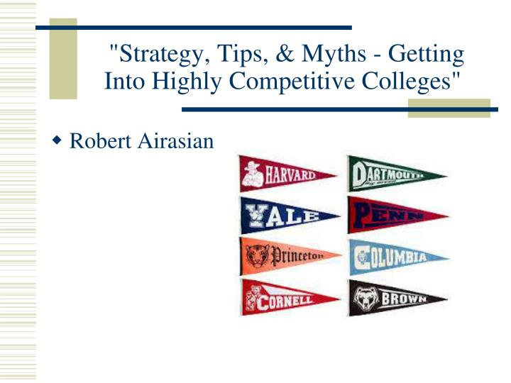 """""""Strategy, Tips, & Myths - Getting Into Highly Competitive Colleges"""""""