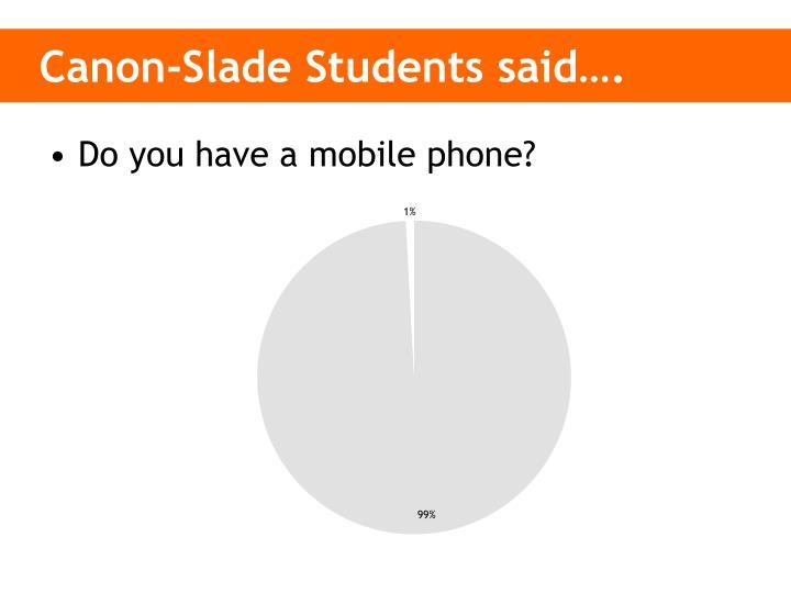Canon-Slade Students said….