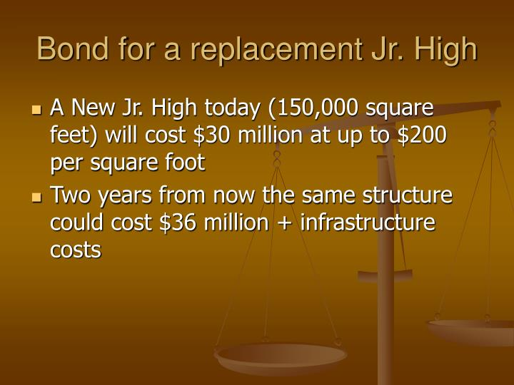 Bond for a replacement Jr. High