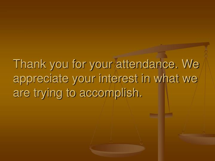 Thank you for your attendance. We appreciate your interest in what we are trying to accomplish.