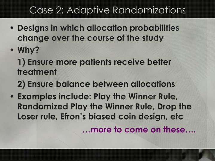Case 2: Adaptive Randomizations