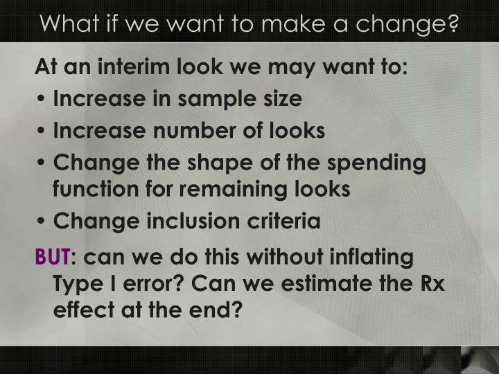 What if we want to make a change?