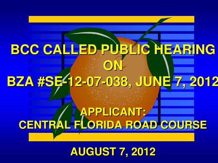 bcc called public hearing on bza se 12 07 038 june 7 2012 applicant central florida road course n.
