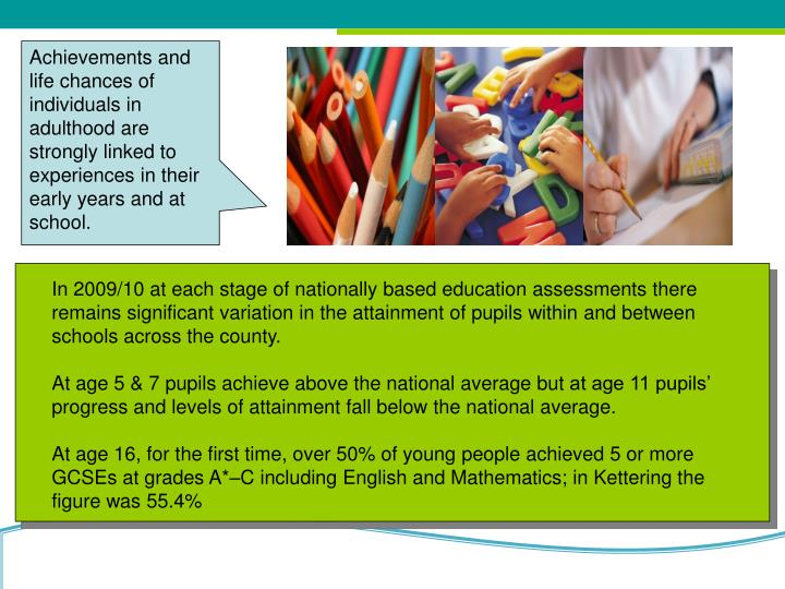 Achievements and life chances of individuals in adulthood are strongly linked to experiences in their early years and at school.