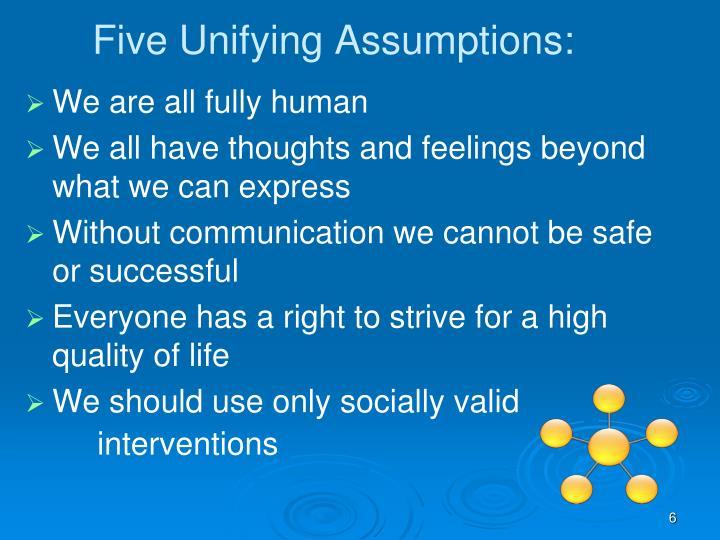 Five Unifying Assumptions: