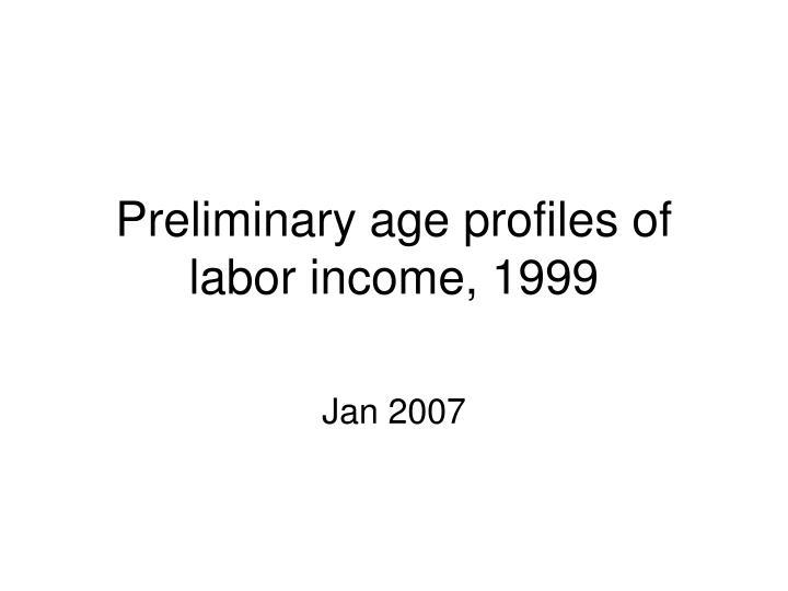 Preliminary age profiles of labor income, 1999