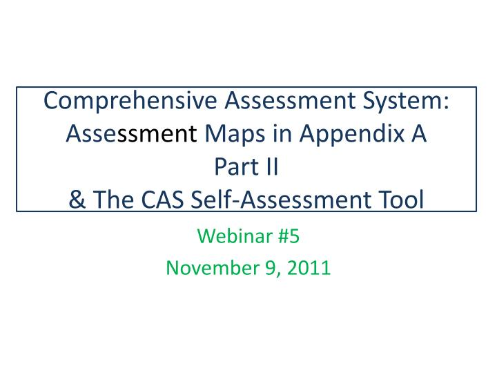 Comprehensive assessment system asse ssment maps in appendix a part ii the cas self assessment tool