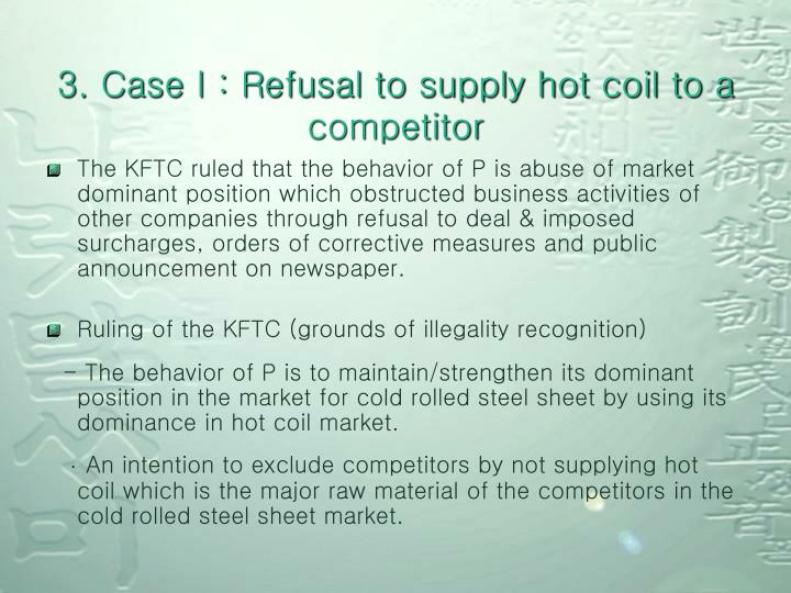 3. Case I : Refusal to supply hot coil to a competitor
