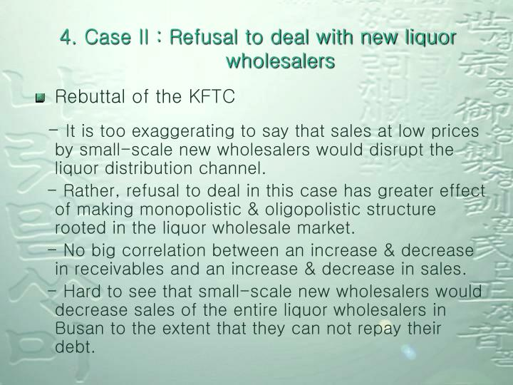 4. Case II : Refusal to deal with new liquor wholesalers