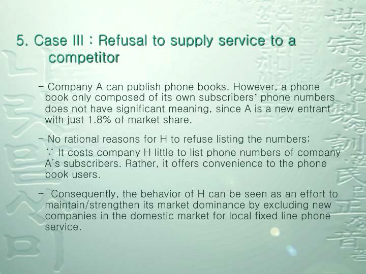 5. Case III : Refusal to supply service to a competitor