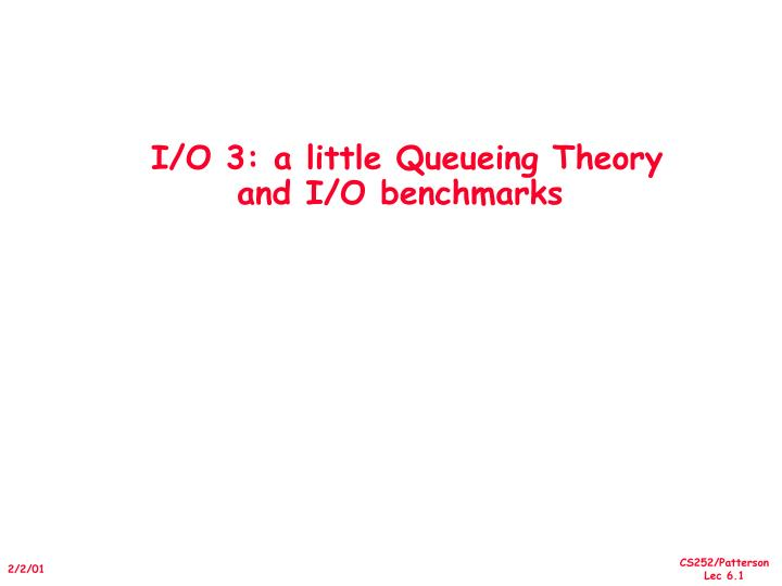 i o 3 a little queueing theory and i o benchmarks n.