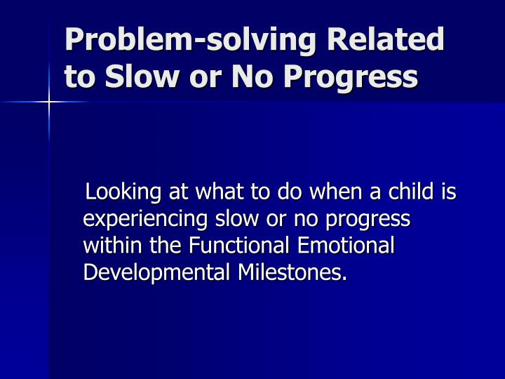 Problem-solving Related to Slow or No Progress