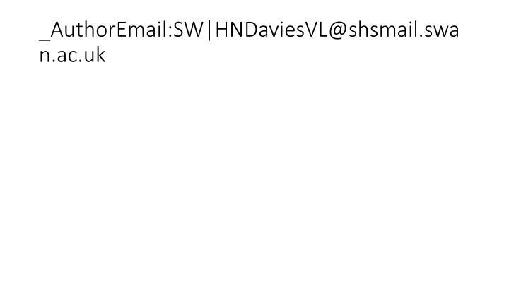 _AuthorEmail:SW|HNDaviesVL@shsmail.swan.ac.uk