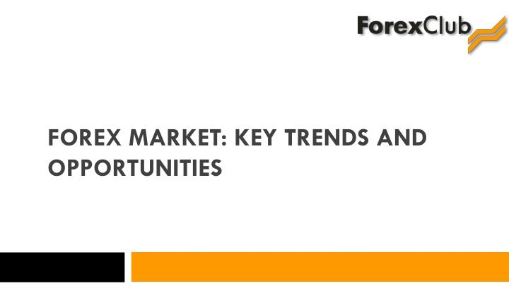 forex market key trends and opportunities n.